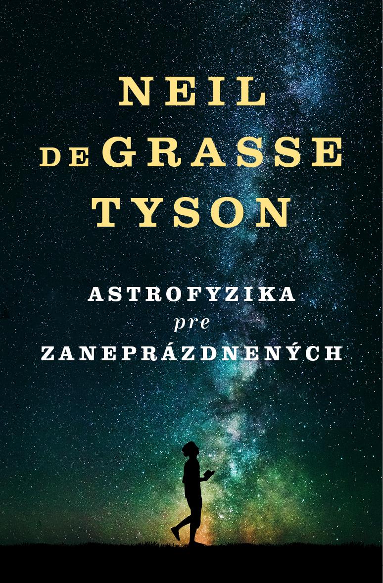 Astrofyzika pre zaneprázdnených - Kniha o vesmíre od obľúbeného a slávneho astrofyzika