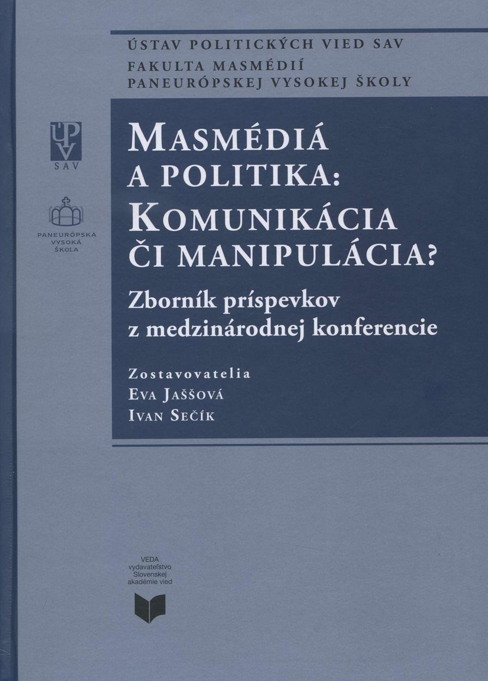 Masmédiá a politika: Komunikácia či manipulácia? - Zborník príspevkov z medzinárodnej konferencie
