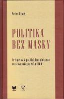 Politika bez masky - Príspevok k politickému diskurzu na Slovensku po roku 1989