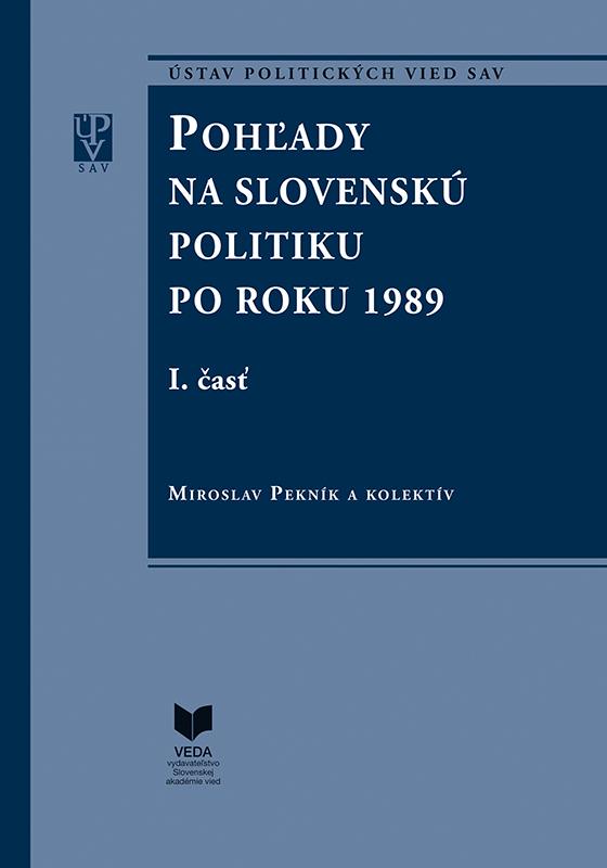 Pohľady na slovenskú politiku po roku 1989 (súbor I. a II. časť)