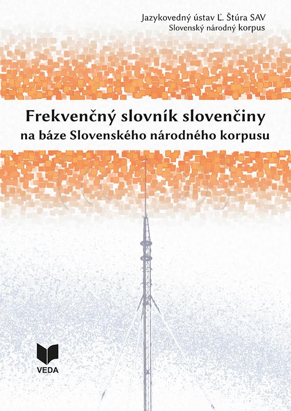 Frekvenčný slovník slovenčiny na báze Slovenského národného korpusu - Frekvenčný slovník slovenčiny na báze Slovenského národného korpusu