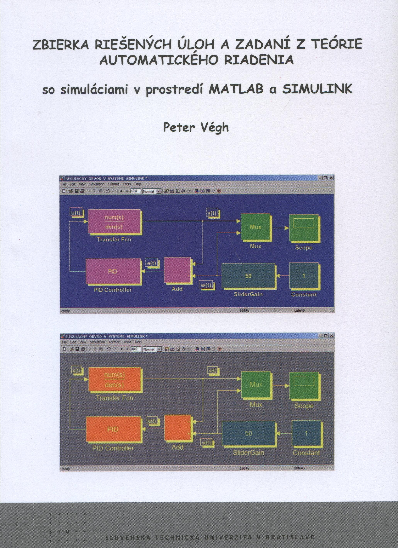 Zbierka riešených úloh a zadaní z teórie automatického riad - so simuláciami v prostredí Matlab a simulink