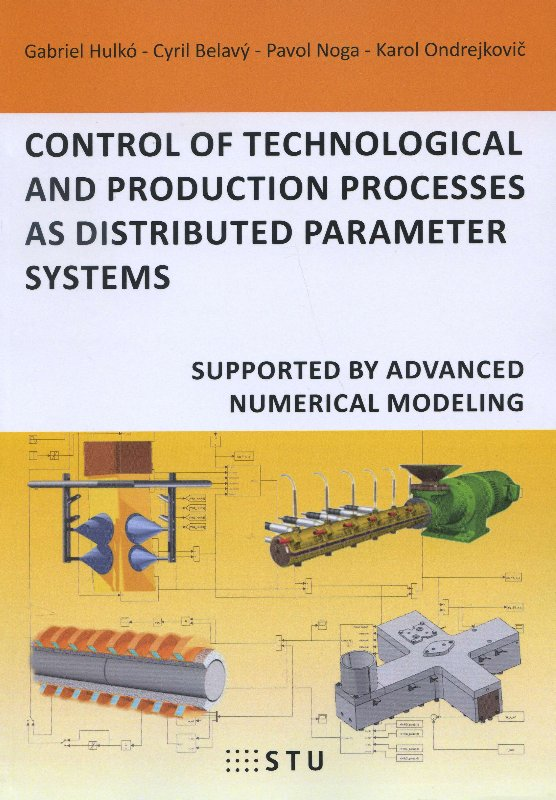 Control of technological and production processes as distributed parameter systems - Supported by advanced numerical modeling