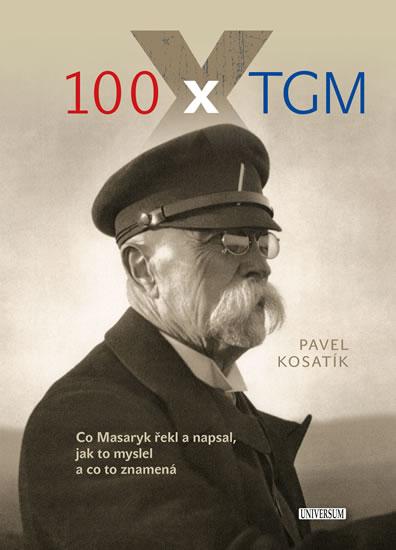 100 x TGM - Co Masaryk řekl a napsal, jak to myslel a co to znamená