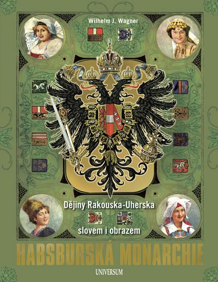 Habsburská monarchie - Dějiny Rakouska-Uherska slovem i obrazem