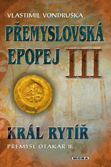 Přemyslovská epopej III. - Král rytíř Přemysl Otakar II.