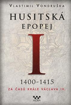Husitská epopej I. - za časů krále Václava IV. 1400-1415