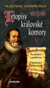 Letopisy královské komory V. - Poslední cantilena / Tajemství Tudorovců