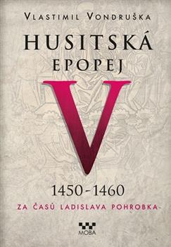 Husitská epopej V. - Za časů Ladislava Pohrobka 1450-1460