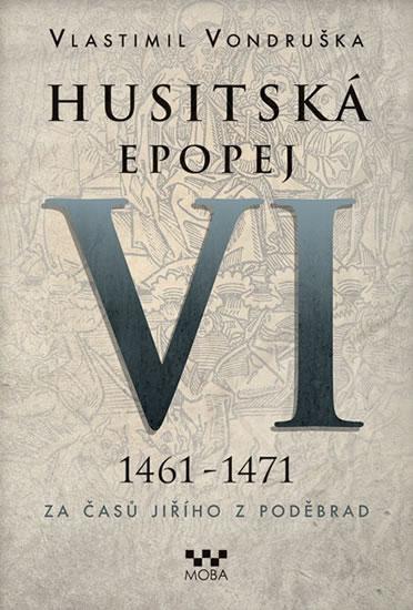 Husitská epopej VI. - 1461 -1471 - Za časů Jiřího z Poděbrad