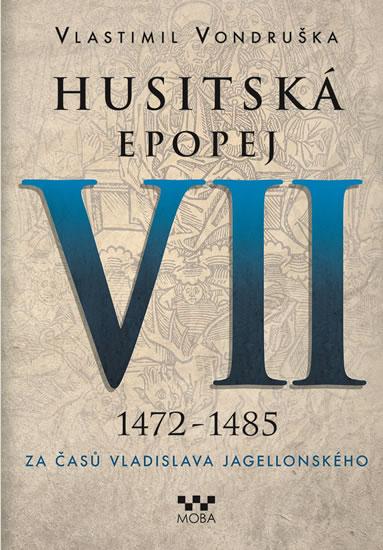 Husitská epopej VII. - Za časů Vladislava Jagelonského 1472 -1485