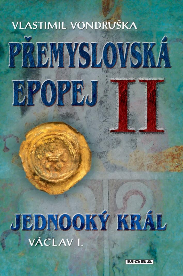 Přemyslovská epopej II. (2.vydanie) - Jednooký král Václav I.