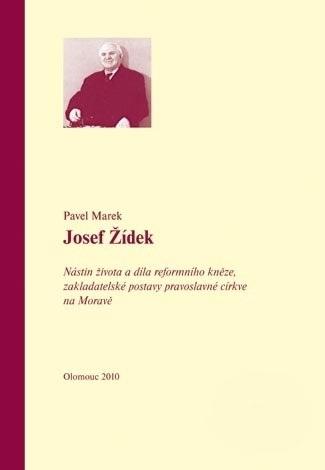 Josef Žídek - Nástin života a díla reformního kněze, zakladatelské postavy pravoslavné církve na Moravě