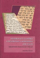 Důvěřovat v člověka a důvěřovat v Hospodina (JER 17,5 - 13) - Exegeticko-teologický výklad
