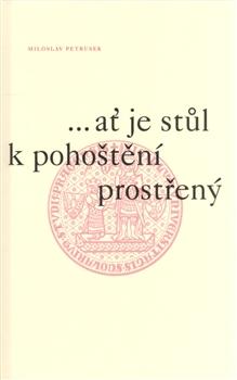 ...ať je stůl k pohoštění prostřený - Úvahy a eseje k 660. výročí založení Univerzity Karlovy