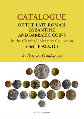 Catalogue of the Late Roman, Byzantine and Barbaric Coins in the Charles University Collection (364