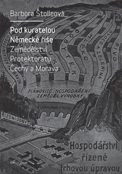 Pod kuratelou Německé říše Zemědělství protektorátu Čechy a Morava