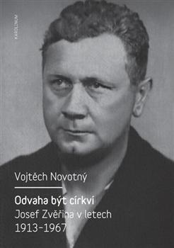 Odvaha být církví - Josef Zvěřina v letech 1913-1967