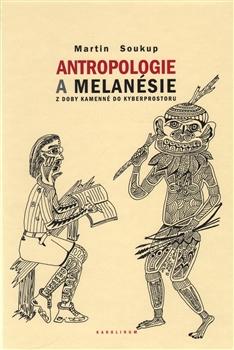 Antropologie a Melanésie - z doby kamenné do kyberprostoru