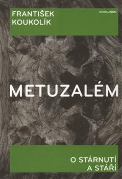 Metuzalém - O stárnutí a stáří