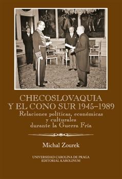 Checoslovaquia y el Cono Sur 1945-1989 - Relaciones políticas, económicas y culturales durante la Guerra Fría
