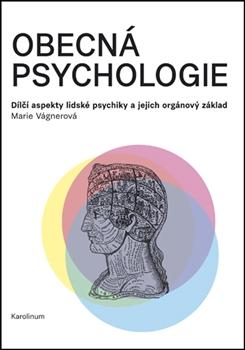 Obecná psychologie - Dílčí aspekty lidské psychiky a jejich orgánový základ