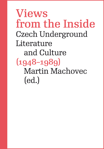 Views from the Inside - Czech Underground Literature and Culture (1948-1989)