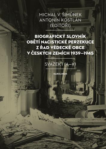 Biografický slovník obětí nacistické perzekuce z řad vědecké obce v českých zemích 1939-1945 - Svazek I (A-K)