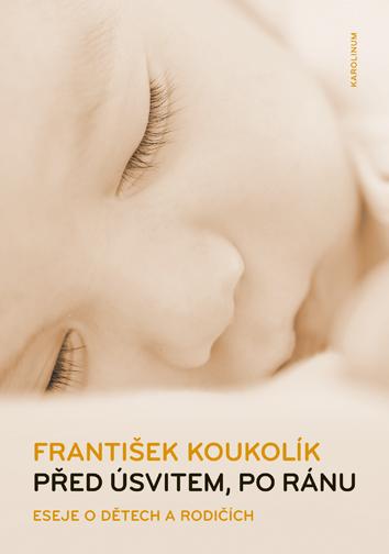 Před úsvitem, po ránu 2.vydání - Eseje o dětech a rodičích