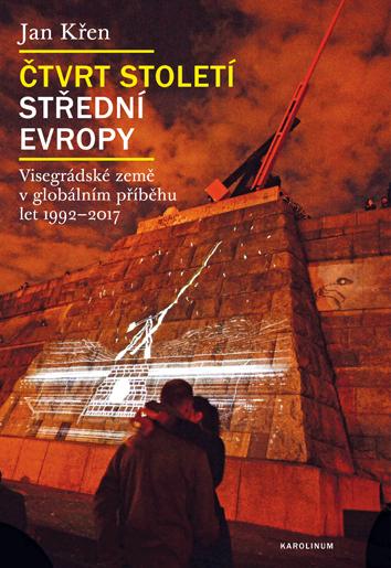 Čtvrt století střední Evropy - Visegrádské země v globálním příběhu let 1992-2017