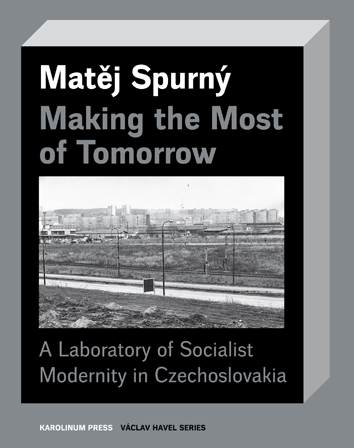 Making the Most of Tomorrow - A Laboratory of Socialist Modernity in Czechoslovakia