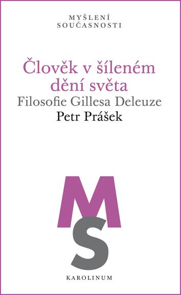 Člověk v šíleném dění světa - Filosofie Gillesa Deleuze