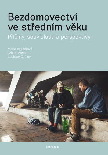 Bezdomovectví ve středním věku - Příčiny, souvislosti a perspektivy