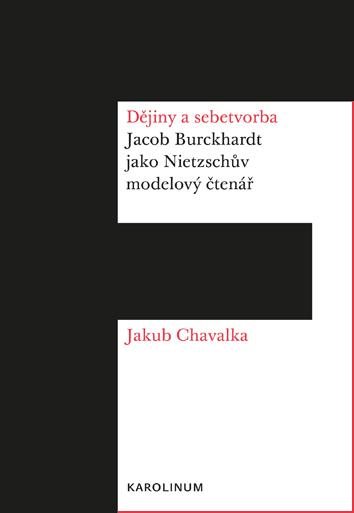 Dějiny a sebetvorba - Jacob Burckchardt jako Nietzschův modelový čtenář