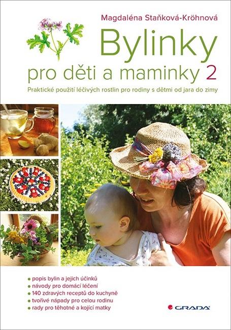 Bylinky pro děti a maminky 2 - Praktické použití léčivých rostlin pro rodiny s dětmi od jara do zimy