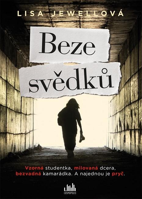 Beze svědků - Vzorná studentka, milovaná dcera, bezvadná kamarádka. A najednou je pryč.