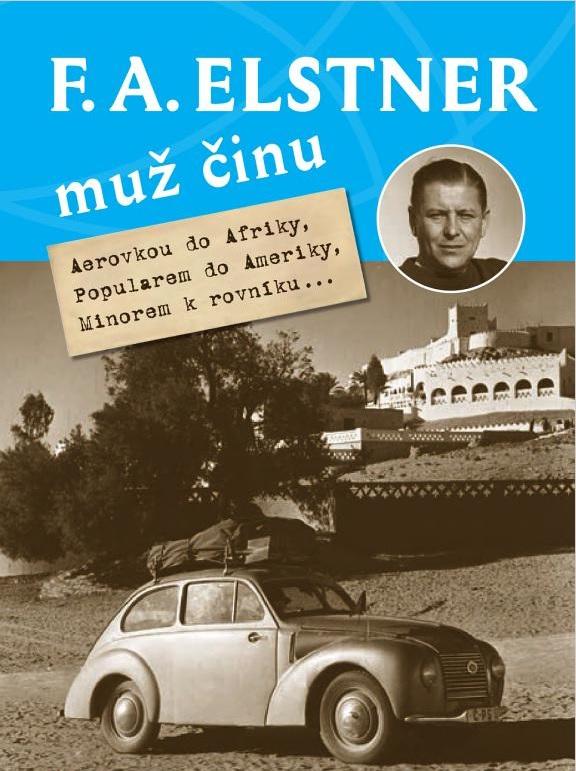 F. A. Elstner: Muž činu - Aerovkou do Afriky, Popularem do Ameriky, Minorem k rovníku...