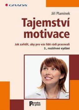 Tajemství motivace - Jak zařídit, aby pro vás lidé rádi pracovali – 3., rozšířené vydání