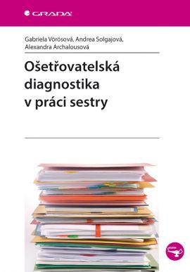 Ošetřovatelská diagnostika v práci sestry (VöRöSOVá GABRIELA)