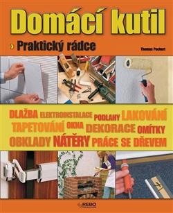 Domácí kutil - praktický rádce - Dlažba. Rychlá pomoc. Podlahy. Lakování. Tapetování. Okna. Dekorace. Omítky. Obklady. Nátěry. Práce se dřevem.