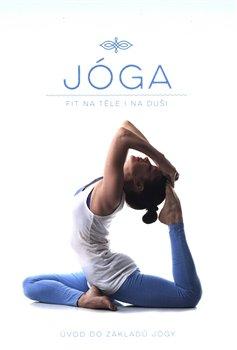 Jóga - Fit na těle i na duši - Úvod do základů Jógy