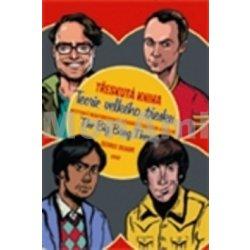 Třeskutá kniha Teorie velkého třesku - Nestydatě neautorizovaný průvodce televizním serálem The Big Bang Theory