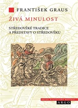Živá minulost - Středověké tradice a představy o středověku