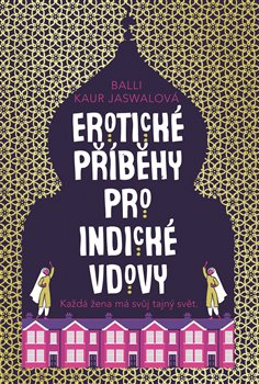 Erotické příběhy pro indické vdovy - Každá žena má svůj tajný svět.