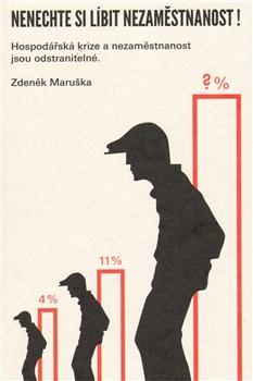 Nenechte si líbit nezaměstnanost! - Hospodářská krize a nezaměstnanost jsou odstranitelné