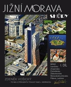 Jižní Morava shůry I.díl - Brno, Ivančicko, Znojemsko, Pohořelicko, Židlochovicko, Moravskokrumlovsko, Pálava, Lednice