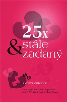 25x & stále zadaný - Dvacetpět humorných příběhů o nevěře inspirované skutečností