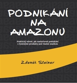 Podnikání na Amazonu - Praktický návod, jak nastartovat podnikání s fyzickými produkty pod vlastní značkou
