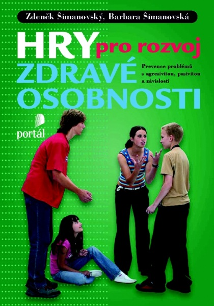 Hry pro rozvoj zdravé osobnosti - Prevence problémů s agresivitou, pasivitou a závislostí