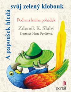 A papoušek hledá svůj zelený klobouk - Podivná kniha pohádek